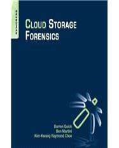 Cloud Storage Forensics by Ben Martini, Darren Quick and Raymond Choo (2013,...