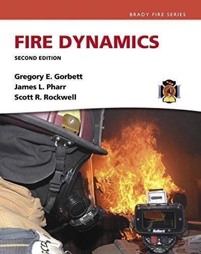 Fire Dynamics by Scott Rockwell, Gregory E. Gorbett and James L. Pharr (2016,...