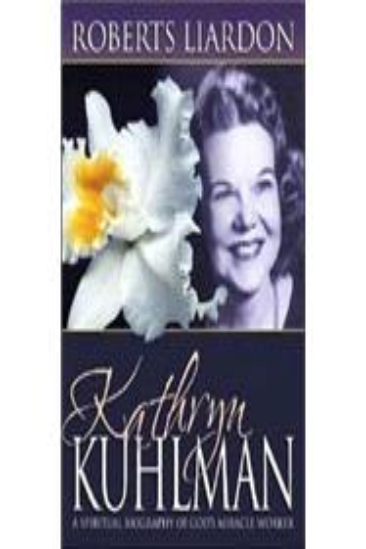Kathryn Kuhlman : A Spiritual Biography of God's Miracle Worker by Roberts Li…