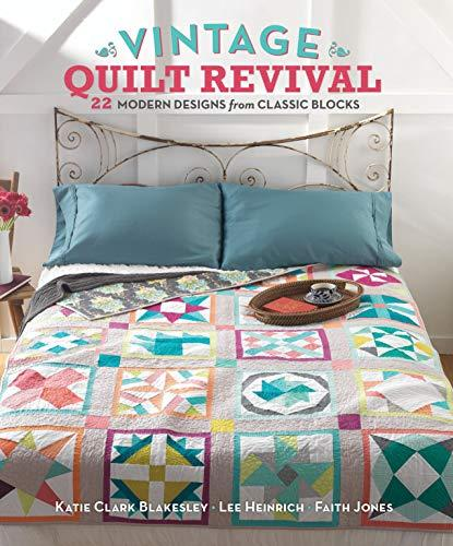 Vintage Quilt Revival : 22 Modern Designs from Classic Blocks by Faith Jones,...