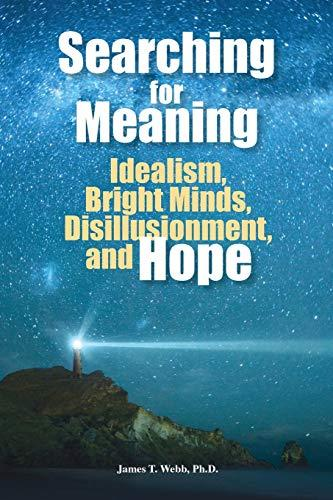 Searching for Meaning : Idealism, Bright Minds, Disillusionment, and Hope by…